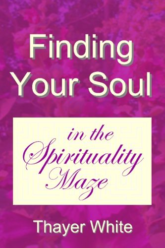 9780964337558: Finding Your Soul in the Spirituality Maze: God's Love, Not Religion, Is Opium for the New Age Masses; Why the Law of Attraction Often Fails