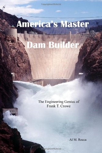 9780964337855: America's Master Dam Builder: The Engineering Genius of Frank T. Crowe