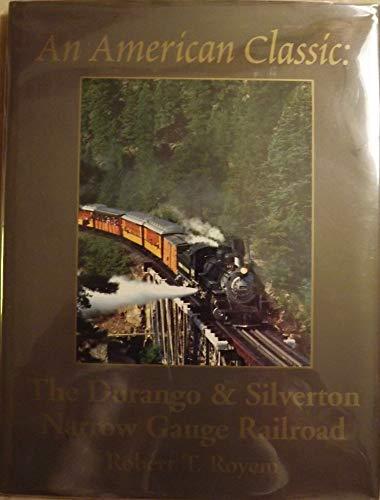 An American Classic: The Durango & Silverton Narrow Gauge Railroad the Photographic Celebration...