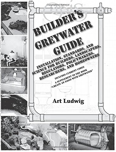 9780964343320: Builder's Greywater Guide: Installation, Standards, and Science for Builders, Landscapers, Regulators, Policymakers, Researchers, and Homeowners- ... to the book