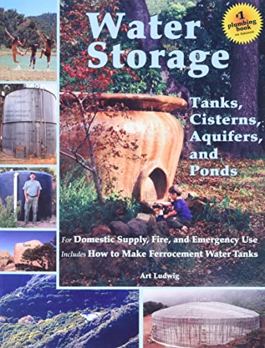 9780964343368: Water Storage: Tanks, Cisterns, Aquifers, and Ponds for Domestic Supply, Fire and Emergency Use--Includes How to Make Ferrocement Water Tanks