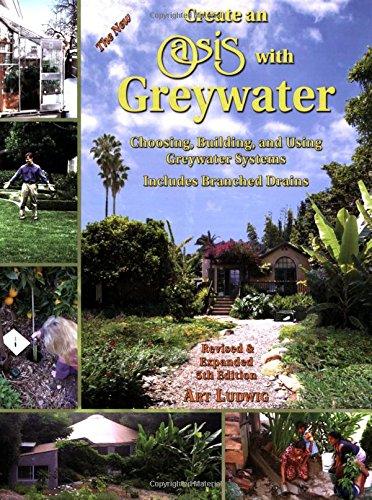 Create an Oasis with Greywater: Choosing, Building,: Ludwig, Art