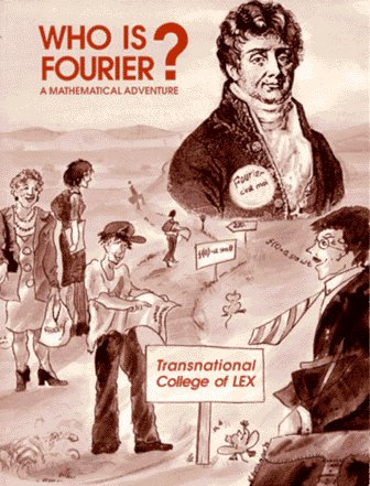 9780964350403: Who Is Fourier?: A Mathematical Adventure