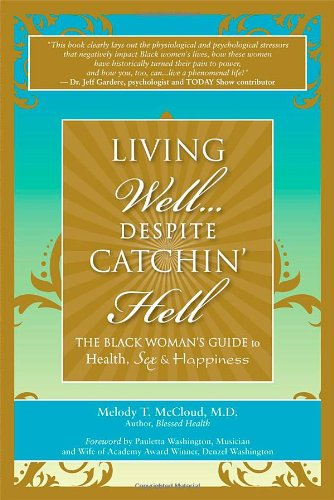 9780964355477: Living Well, Despite Catching Hell: The Black Woman's Guide to Health, Sex and Happiness