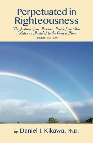 9780964359505: Perpetuated in Righteousness: The Journey of the Hawaiian People From Eden (Kalana i Hauola) to the Present Time