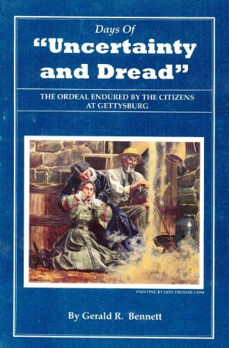 9780964359932: Days of Uncertainty and Dread: The Ordeal Endured by the Citizens at Gettysburg
