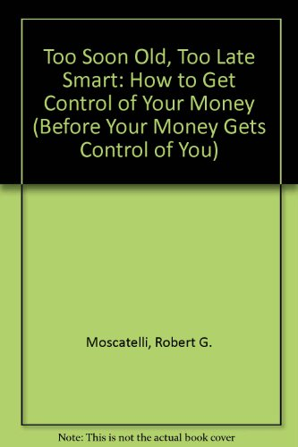 Too Soon Old, Too Late Smart: How to Get Control of Your Money (Before Your Money Gets Control of ...