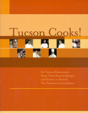 9780964361348: Tucson Cooks! : 60 Tucson Restaurants Share Their Favorite Recipes and Stories to Benefit The Primavera Foundation