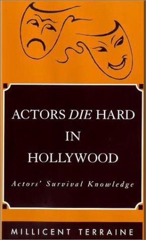 9780964361614: ACTORS DIE HARD IN HOLLYWOOD: Actors' Survival Knowledge
