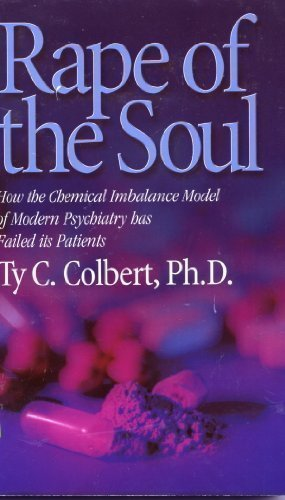 Rape of the Soul : How the Chemical Imbalance Model of Modern Psychiatry Has Failed Its Patients