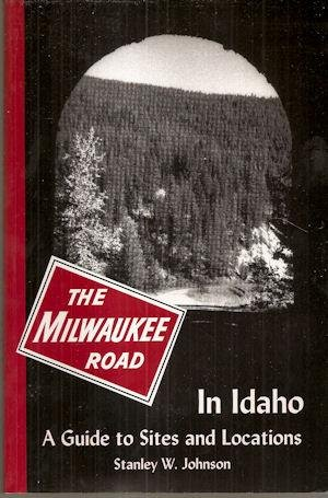 9780964364752: The Milwaukee Road in Idaho: A Guide to Sites and Locations