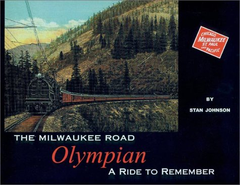 9780964364776: The Milwaukee Road Olympian: A Ride to Remember