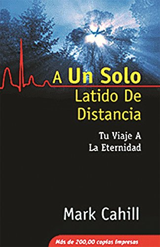 A Un Solo Latido De Distancia: Tu Viaje A La Eternidad (Spanish Edition) (096436655X) by Mark Cahill