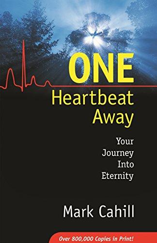One Heartbeat Away: Your Journey into Eternity: Mark Cahill; Editor-Lynn