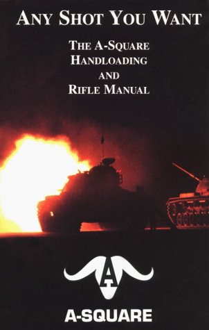 9780964368316: Any Shot You Want: The A-Square Rifle & Handloading Manual