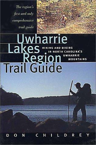 9780964369832: Uwharrie Lakes Region Trail Guide: Hiking and Biking in North Carolina's Uwharrie Region