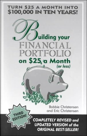 Building Your Financial Portfolio on $25 a Month (Or Less): Christinsen, Bobbie; Christinsen, Eric;...