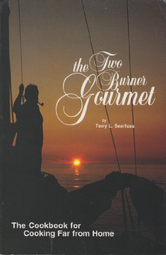 The Two Burner Gourmet: The Cookbook for Cooking Far from Home: Terry L. Searfoss