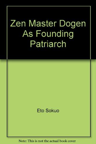 9780964378834: Zen Master Dogen As Founding Patriarch