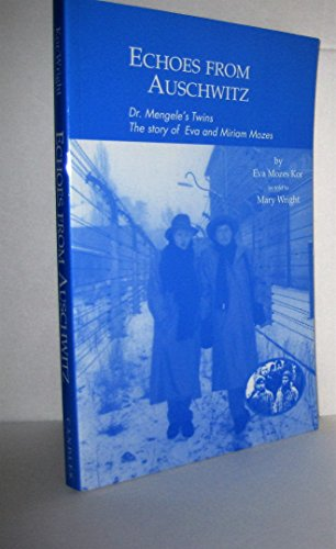 Echoes from Auschwitz: Dr. Mengele's Twins The Story of Eva and Miriam Mozes [Signed]: Kor, ...