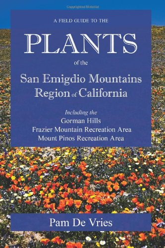 9780964384743: A Field Guide to the Plants of the San Emigdio Mountains Region of California; including the Gorman Hills Frazier Mountain Recreation Area Mount Pinos Recreation Area