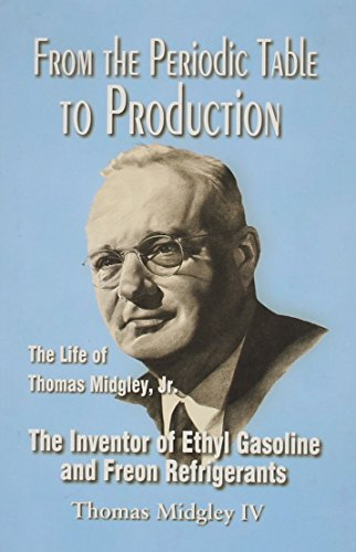 From the Periodic Table to Production: The Life of Thomas Midgley, Jr., the Inventor of Ethyl ...