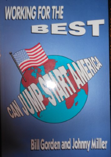 Working for the Best Can Jump-start America (096438602X) by William I. Gorden; Johnny Miller