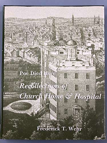 9780964386303: (Edgar Allan) Poe Died Here - Recollections of Church Home and Hospital