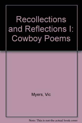 Recollections and Reflections I: Cowboy Poems: Myers, Vic