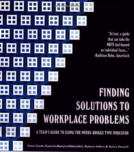 Finding Solutions to Workplace Problems: A team's guide to using the Myers-Briggs Type Indicator (0964393301) by Kathryn Jeffers; Chris Clarke-Epstein; Sylvia Patzlaff; Roxanne Emmerich