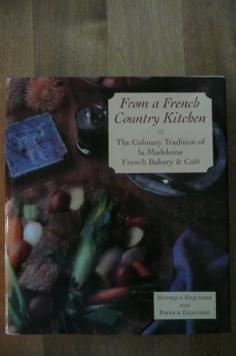 9780964395503: From A French Country Kitchen - The Culinary Tradition Of La Madeleine French Bakery & Cafe