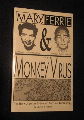 Mary, Ferrie & the Monkey Virus : Haslam, Edward T.