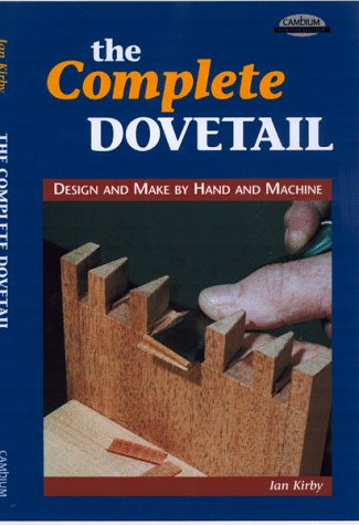 The Complete Dovetail: Handmade Furniture's Signature Joint: Kirby, Ian J.,
