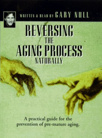 Reversing the Aging Process Naturally: A Practical Guide for the Prevenetion of Pre-Mature Aging (0964400200) by Gary Null