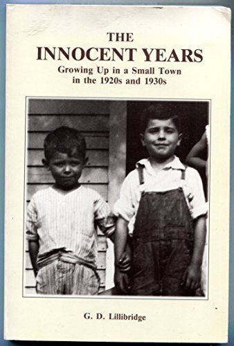 The Innocent Years: Growing up in a Small Town in the 1920s and 1930s: Lillibridge, G. D.