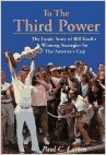ToThe Third Power: The Inside Story of Bill Koch's Winning Strategies for The Americas Cup: ...