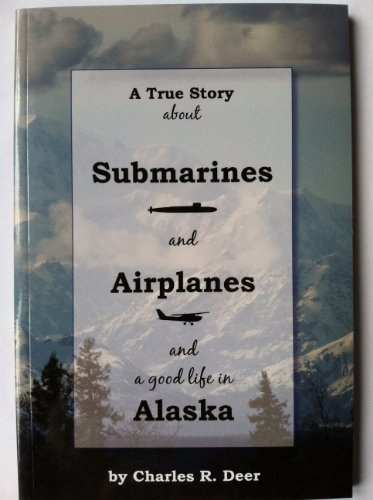 9780964407763: A True Story About Submarines and Airplanes and a Good Life in Alaska