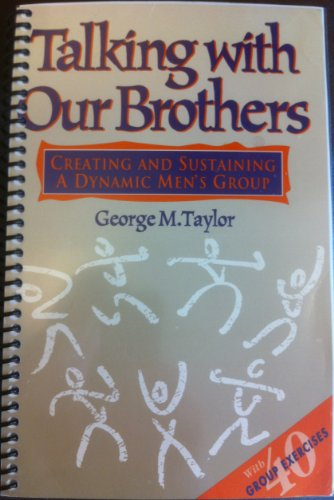 Talking With Our Brothers: Creating and Sustaining a Dynamic Men's Group: Taylor, George M.