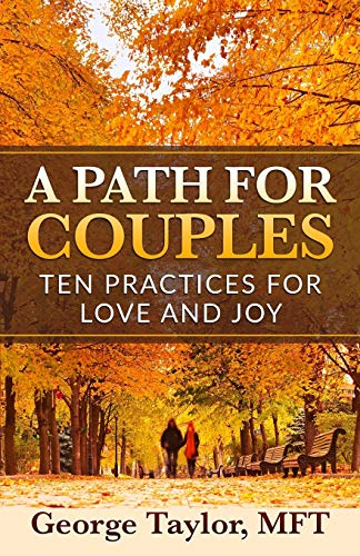 A Path for Couples: Ten Practices for Love and Joy: George Taylor MFT