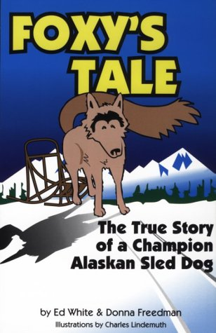 9780964417106: Foxy's Tale: The True Story of a Champion Alaskan Sled Dog