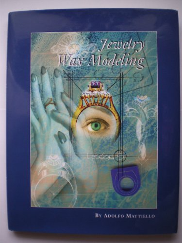 Jewelry Wax Modeling: a Practical Guide for the Jewelry Model Maker: Adolfo Mattiello