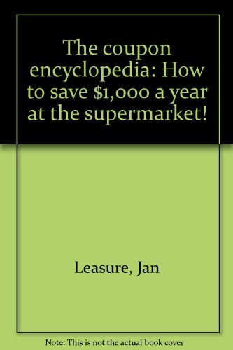The coupon encyclopedia: How to save $1,000: Jan Leasure