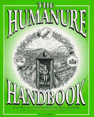 The Humanure Handbook: A Guide to Composting: Joseph C. Jenkins