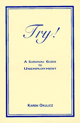 Try! A Survival Guide to Unemployment: Okulicz, Karen