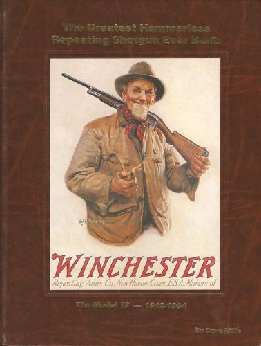 The greatest hammerless repeating shotgun ever built: The Model 12, 1912-1964: Riffle, Dave