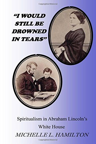 9780964430464: I Would Still Be Drowned in Tears: Spiritualism in Abraham Lincoln's White House