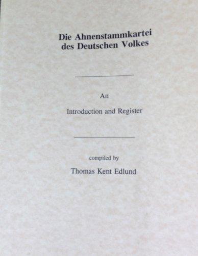 Die Ahnen Stammkartei des Deutschen Volkes : An Introduction and Register - Edlund, Thomas Kent