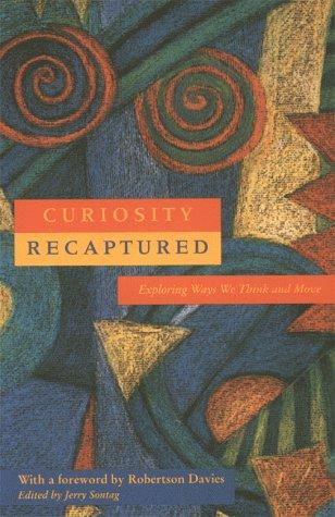 Curiosity Recaptured: Exploring Ways We Think & Move: Robertson Davies