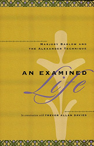 9780964435247: An Examined Life: Marjory Barlow and the Alexander Technique