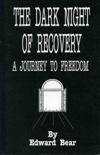 The Dark Night of Recovery: A Journey to Freedom: Edward Bear